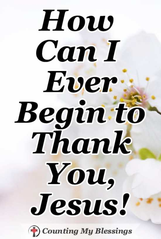 How can I ever begin to thank you, Jesus? I will do my best to make everything I do and say an offering of love. #Easter #HeisRisen #JesusisAlive #MountainMovingPrayers #CountingMyBlessings