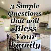 3 Simple Questions that will Bless Your Family