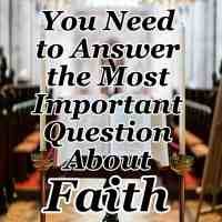 You Need to Answer the Most Important Question About Faith