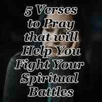 5 Verses to Pray that will Help You Fight Your Spiritual Battles