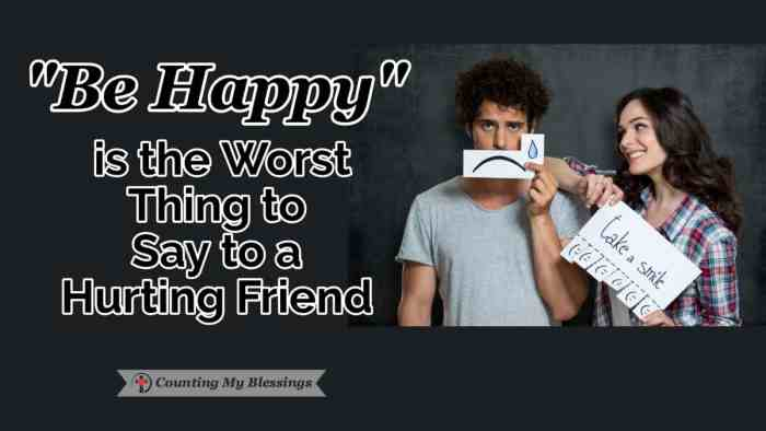 There are some things we should never say to a hurting friend and some things we should do and say if we really want to help. #Grief #Sadness #WWGGG #BeHappy #CountingMyBlessings #Friendship #MondayMotivation