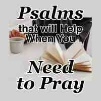 Psalms that will Help When You Need to Pray