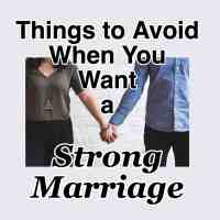 Things to Avoid When You Want a Strong Marriage