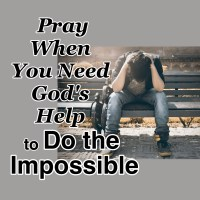 Pray When You Need God's Help to Do the Impossible