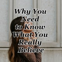 Why You Need to Know What You Really Believe