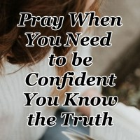 Pray When You Need to be Confident You Know the Truth