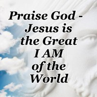 Praise God - Jesus is the Great I AM of the World