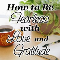How to Be Fearless with Love and Gratitude