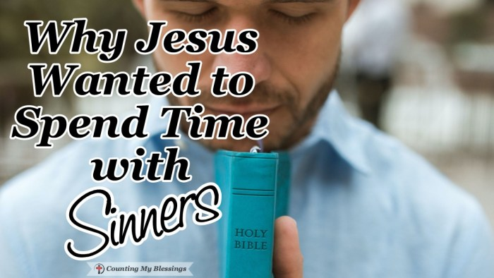 Jesus came to offer Himself as a sacrifice to show people how much God loves them. Jesus wants to spend time with sinners to help them be more like Him. #Jesus #Blessings #BibleStudy #Sinners #CountingmyBlessings #WWGGG