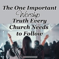 The One Important Worship Truth Every Church Needs to Follow