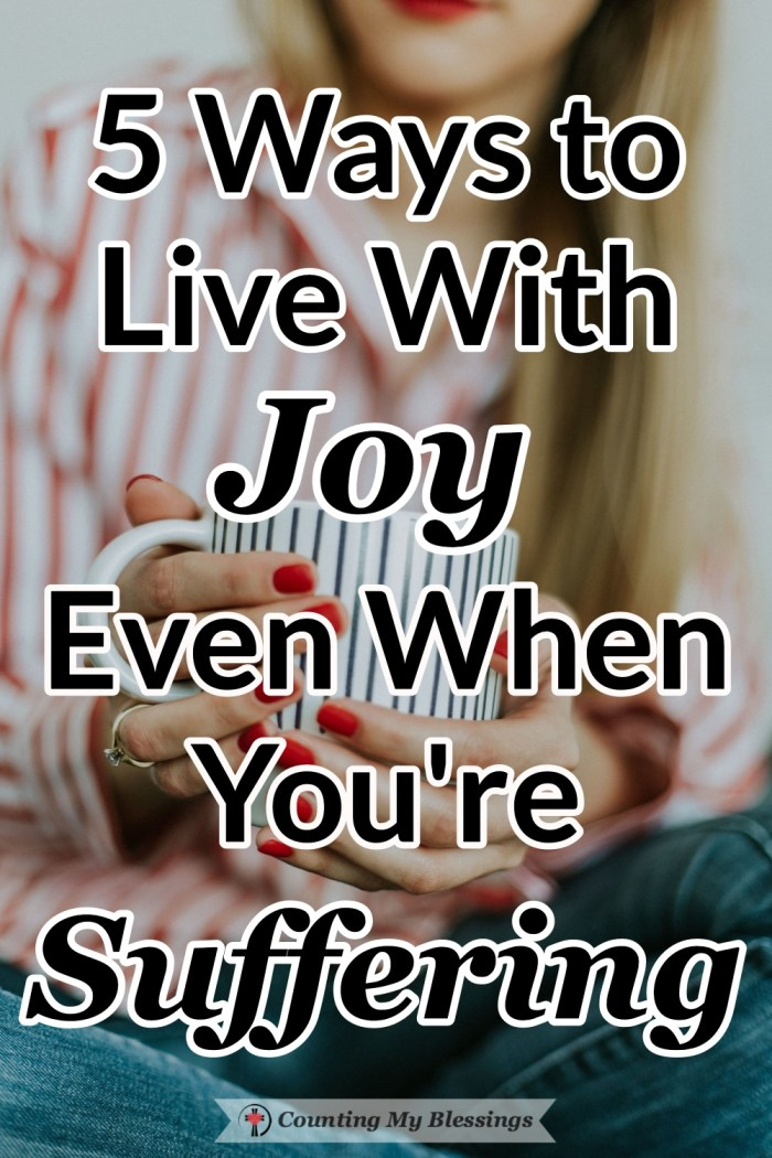 Is it really possible to live with joy even when you're suffering? Here are 5 things you can do to help you let go of fear and frustration and live with joy. #Joy #Faith #BibleStudy #Blessings