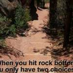 When You Hit Rock Bottom You Have Two Choices