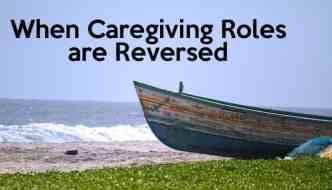 When Caregiving Roles are Reversed
