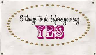 6 Things to do before you say yes