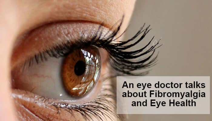 An Eye Doctor talks about Fibromyalgia and Eye Health