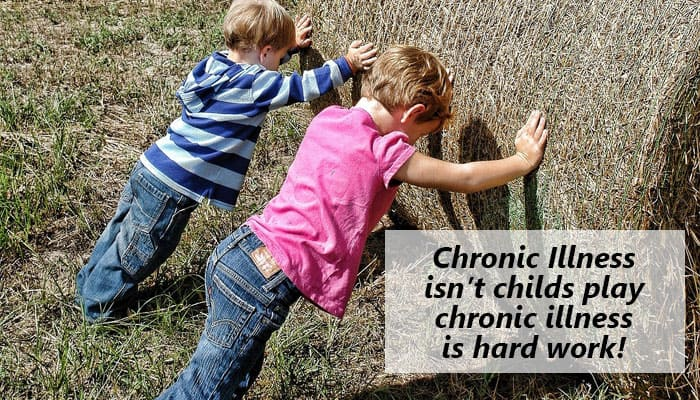 "two children pushing a hay bail - captioned with ""chronic illness isn't child's play, chronic illness is hard work."""