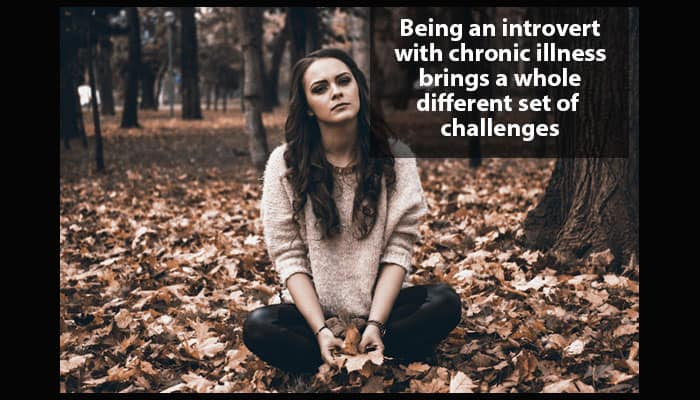 Being an introvert with chronic illness brings a whole different set of challenges