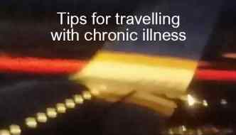 Tips for Travelling with Chronic Illness