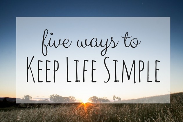 5 Ways To Keep Life Simple (1)
