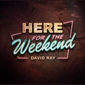 David Ray Here for the Weekend