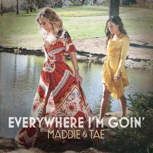 Maddie & Tae Everywhere I'm Goin