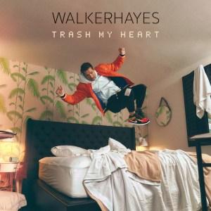 Trash My Heart Walker Hayes