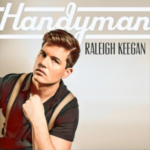 """Raleigh Keegan's new song """"Handyman"""" is available everywhere now, March 5th"""