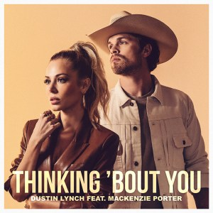 """Dustin Lynch's new song, """"Thinking 'Bout You"""" with MacKenzie Porter is available now, March 19th"""
