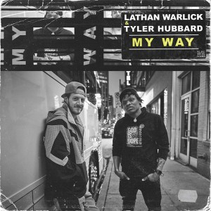 """Lathan Warlick and Tyler Hubbard's new song """"My Way"""" is available now, March 19th"""