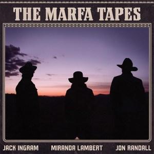 Jack Ingram, Miranda Lambert, Jon Randall's 'The Marfa Tapes' is available now, May 7th