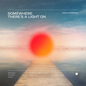Ross Copperman's new EP, 'Somewhere There's A Light On' is available now, May 21st, on all streaming platforms