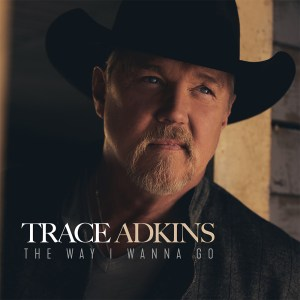 Trace Adkins 'The Way I Wanna Go' Out Now