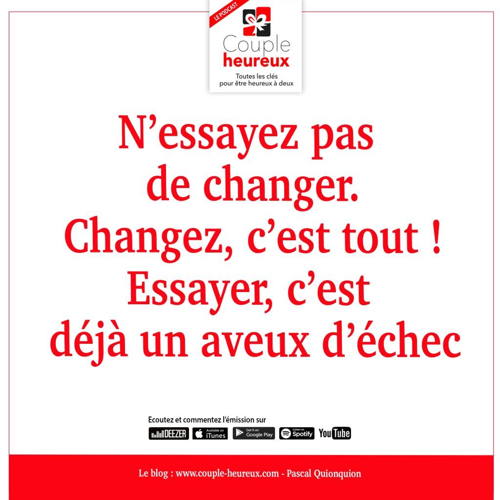 N'essayez pas de changer, changez, un point c'est tout !