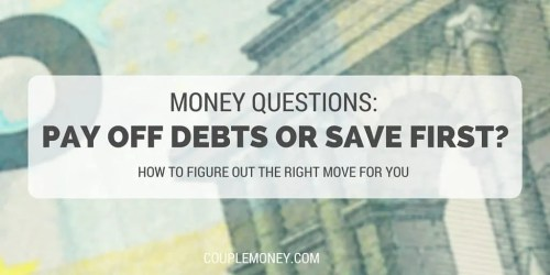 PAY OFF DEBTS OR SAVE FIRST- couple money