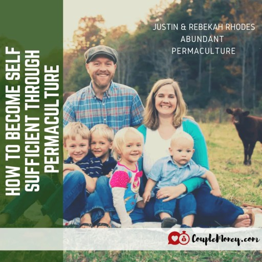 Learn how Justin and Rebekah Rhodes of Abundant Permaculture worked through illness and financial lows to create a family business around sustainable farming (while raising four kids)!  #permaculture #family #garding #couplemoney