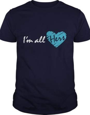 I'm All Hers (Couple Shirt)