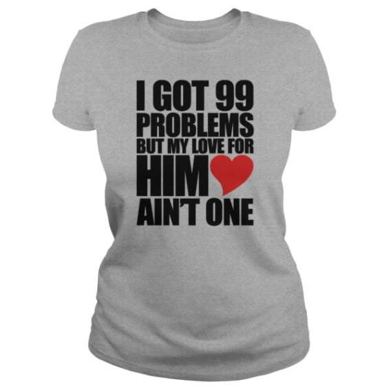 99 Problems For Him Hoodies Shirt