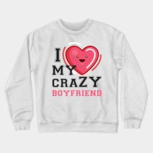 I Love My Crazy BoyFriend Sweatshirt
