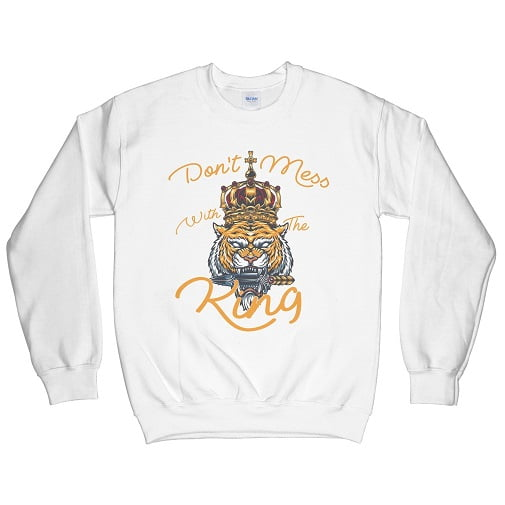 Don't Mess With The King Hoodie Sweatshirt