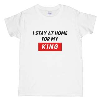 I Stay At Home For My King T-Shirts