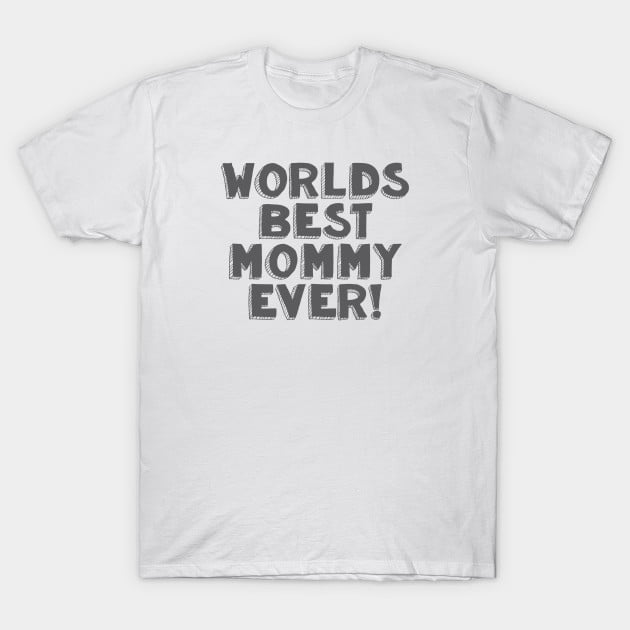 World Best Mommy Ever T-Shirts