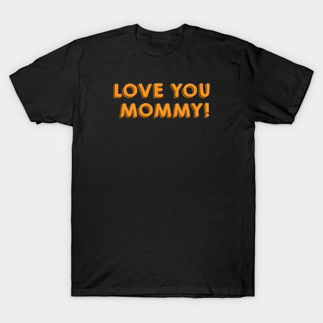 Love You Mommy T-Shirt