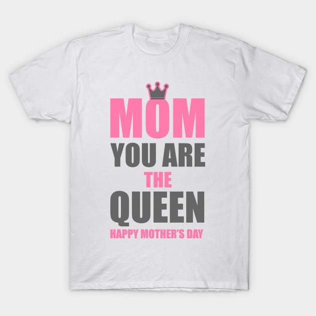 Mom You Are The Queen T-Shirt