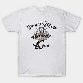 Don't Mess With An August King T-Shirt