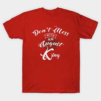 Dont Mess With An August King T-Shirt
