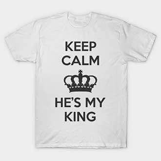 Keep Calm He's My King Couple Outfits
