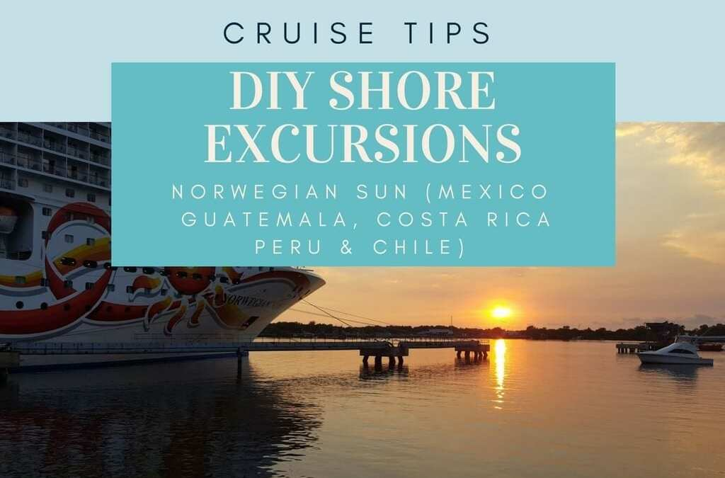 DIY Shore Excursions On The Norwegian Sun Repositioning Cruise From San Diego to Valparaiso, Chile