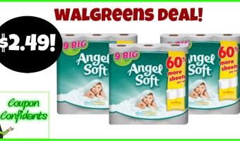 $2.49 at Angel Soft 9 BIG rolls at Walgreens!!