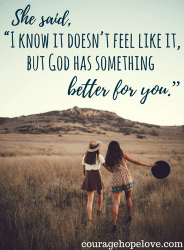 """I know it doesn't feel like it, but God has something better for you"""