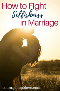 How to Fight Selfishness in Marriage